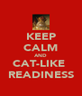 KEEP CALM AND CAT-LIKE  READINESS - Personalised Poster A4 size