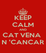 KEEP CALM AND CAT VENA  N 'CANCAR - Personalised Poster A4 size