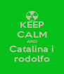 KEEP CALM AND Catalina i rodolfo - Personalised Poster A4 size