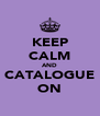 KEEP CALM AND CATALOGUE ON - Personalised Poster A4 size