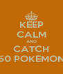 KEEP CALM AND CATCH 50 POKEMON - Personalised Poster A4 size