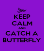 KEEP CALM AND CATCH A BUTTERFLY - Personalised Poster A4 size