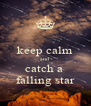 keep calm and catch a  falling star - Personalised Poster A4 size