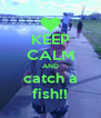 KEEP CALM AND catch a fish!! - Personalised Poster A4 size
