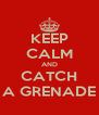 KEEP CALM AND CATCH A GRENADE - Personalised Poster A4 size
