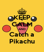 KEEP CALM AND Catch a Pikachu - Personalised Poster A4 size