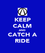 KEEP CALM AND CATCH A RIDE - Personalised Poster A4 size