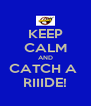 KEEP CALM AND CATCH A  RIIIDE! - Personalised Poster A4 size