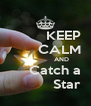 KEEP        CALM                 AND      Catch a            Star - Personalised Poster A4 size