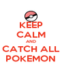 KEEP CALM AND CATCH ALL POKEMON - Personalised Poster A4 size