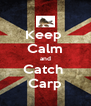 Keep  Calm and Catch  Carp - Personalised Poster A4 size