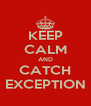 KEEP CALM AND CATCH EXCEPTION - Personalised Poster A4 size