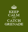 KEEP CALM AND CATCH GRENADE - Personalised Poster A4 size