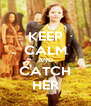 KEEP CALM AND CATCH HER - Personalised Poster A4 size