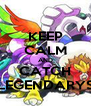KEEP CALM AND CATCH LEGENDARYS - Personalised Poster A4 size