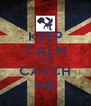 KEEP CALM AND CATCH ME - Personalised Poster A4 size