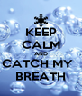 KEEP CALM AND CATCH MY   BREATH - Personalised Poster A4 size