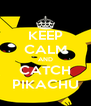KEEP CALM AND CATCH PIKACHU - Personalised Poster A4 size