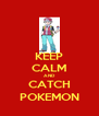 KEEP CALM AND CATCH POKEMON - Personalised Poster A4 size