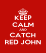 KEEP CALM AND CATCH RED JOHN - Personalised Poster A4 size
