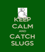 KEEP CALM AND CATCH SLUGS - Personalised Poster A4 size