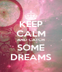 KEEP CALM AND CATCH SOME DREAMS - Personalised Poster A4 size