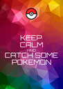 KEEP CALM AND CATCH SOME POKEMON - Personalised Poster A4 size