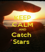 KEEP CALM AND Catch  Stars  - Personalised Poster A4 size