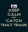 KEEP CALM AND  CATCH THAT TRAIN - Personalised Poster A4 size