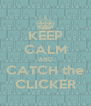 KEEP CALM AND CATCH the CLICKER - Personalised Poster A4 size