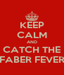 KEEP CALM AND CATCH THE FABER FEVER - Personalised Poster A4 size