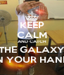 KEEP CALM AND CATCH THE GALAXY IN YOUR HAND - Personalised Poster A4 size