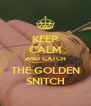 KEEP CALM AND CATCH THE GOLDEN SNITCH - Personalised Poster A4 size