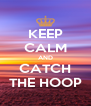 KEEP CALM AND CATCH THE HOOP - Personalised Poster A4 size