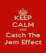 KEEP CALM AND Catch The Jem Effect - Personalised Poster A4 size