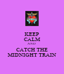 KEEP CALM AND CATCH THE MIDNIGHT TRAIN - Personalised Poster A4 size