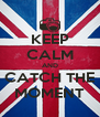 KEEP CALM AND CATCH THE MOMENT - Personalised Poster A4 size