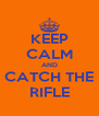 KEEP CALM AND CATCH THE RIFLE - Personalised Poster A4 size