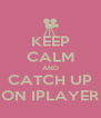 KEEP CALM AND CATCH UP ON IPLAYER - Personalised Poster A4 size