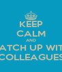 KEEP CALM AND CATCH UP WITH COLLEAGUES - Personalised Poster A4 size