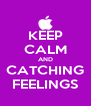 KEEP CALM AND CATCHING FEELINGS - Personalised Poster A4 size