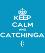 KEEP CALM AND CATCHINGA (: - Personalised Poster A4 size