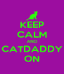 KEEP CALM AND CATDADDY ON - Personalised Poster A4 size