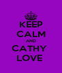 KEEP CALM AND CATHY  LOVE  - Personalised Poster A4 size