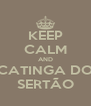 KEEP CALM AND CATINGA DO SERTÃO - Personalised Poster A4 size