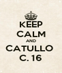 KEEP CALM AND CATULLO  C. 16 - Personalised Poster A4 size