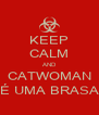 KEEP CALM AND CATWOMAN É UMA BRASA - Personalised Poster A4 size