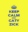 KEEP CALM AND CATY ZICK - Personalised Poster A4 size