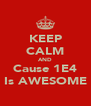 KEEP CALM AND Cause 1E4 Is AWESOME - Personalised Poster A4 size