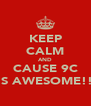 KEEP CALM AND CAUSE 9C IS AWESOME!! - Personalised Poster A4 size